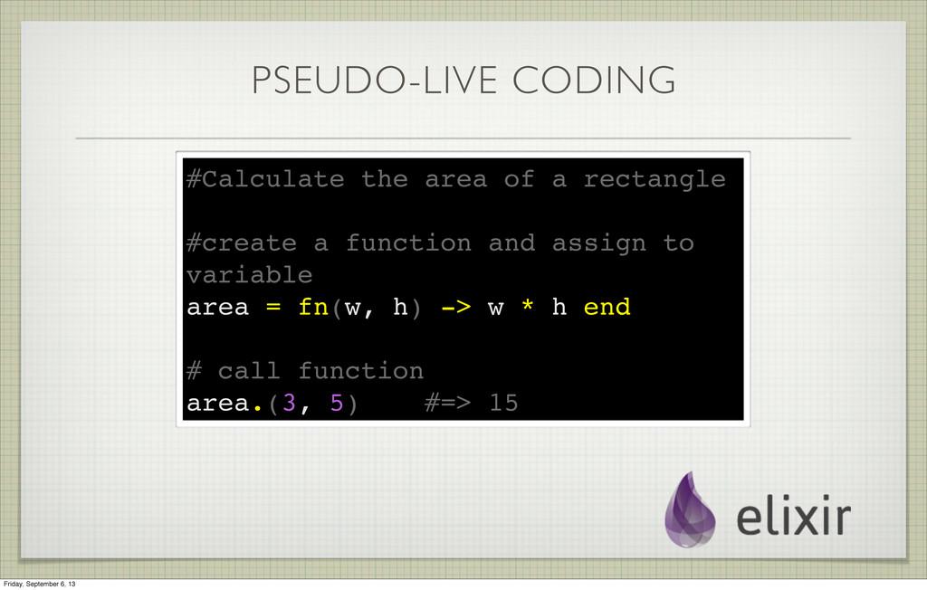 PSEUDO-LIVE CODING #Calculate the area of a rec...