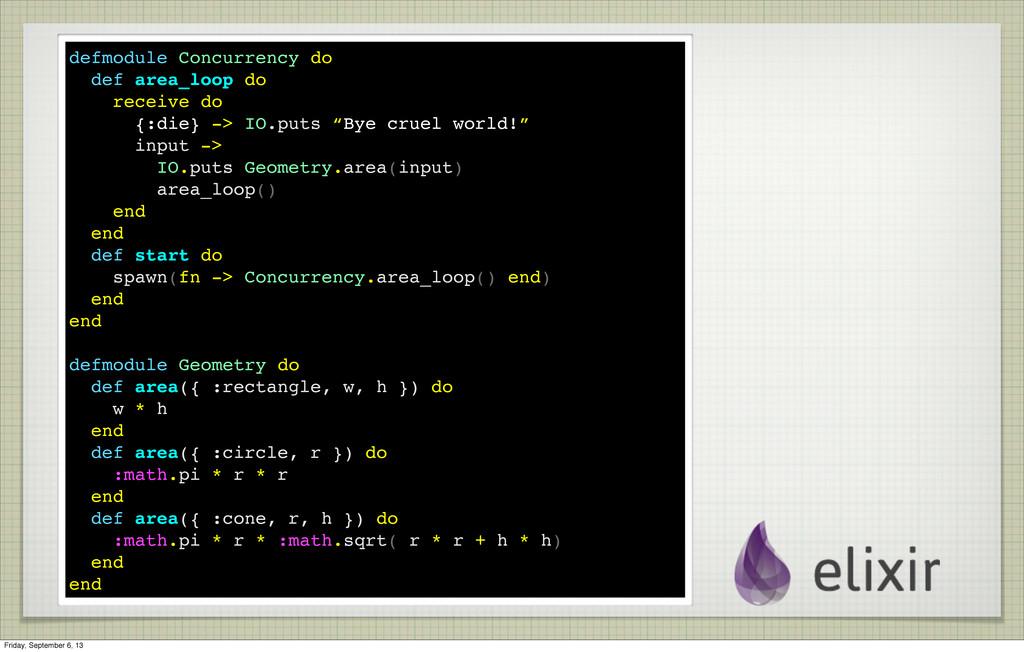 defmodule Concurrency do def area_loop do recei...