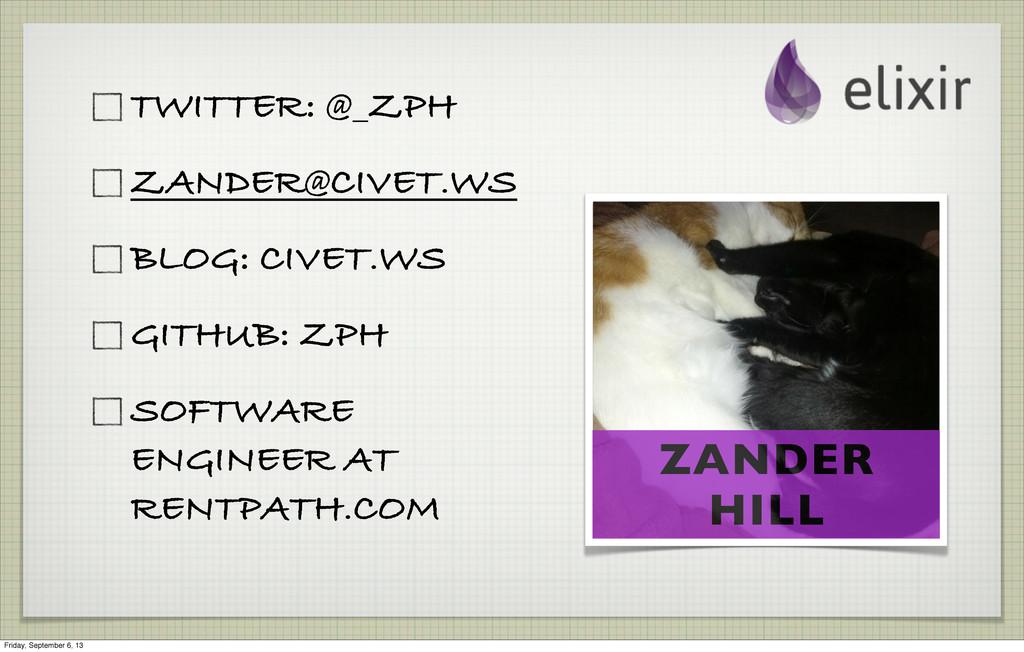 ZANDER HILL TWITTER: @_ZPH ZANDER@CIVET.WS BLOG...