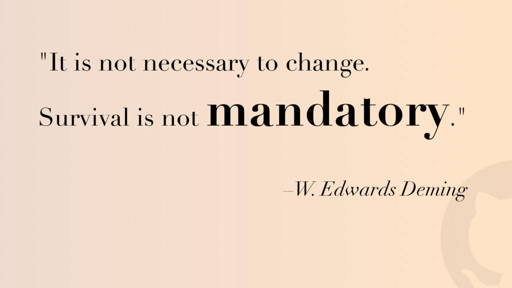 "! –W. Edwards Deming ""It is not necessary to ch..."