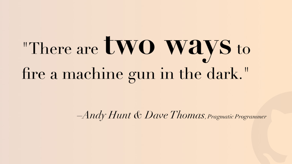 ! –Andy Hunt & Dave Thomas, Pragmatic Programme...