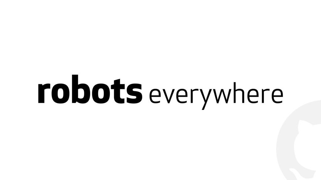 ! robots everywhere