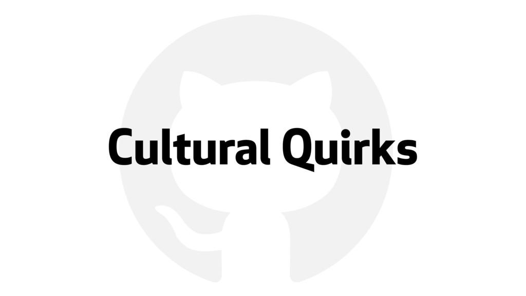 ! Cultural Quirks