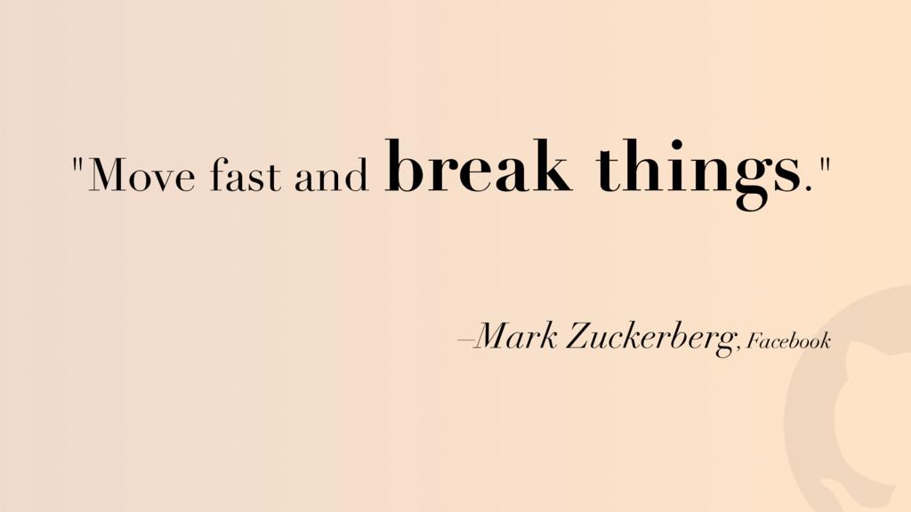 """! –Mark Zuckerberg, Facebook """"Move fast and bre..."""