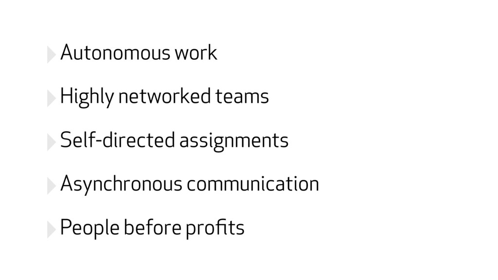 ‣Autonomous work ‣Highly networked teams ‣Self-...
