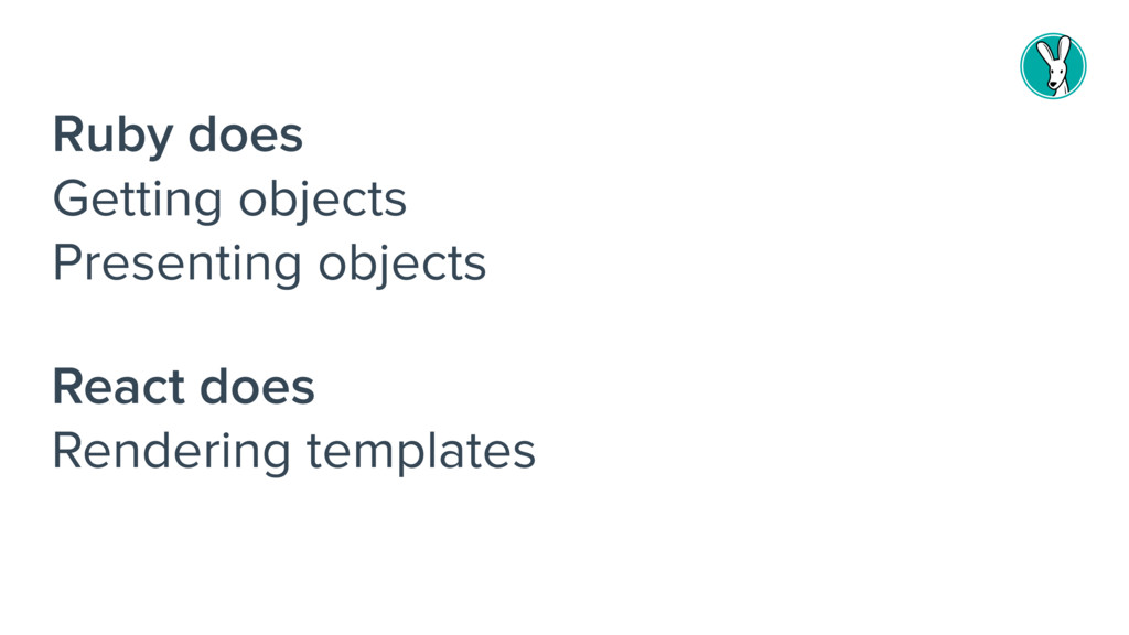 Ruby does Getting objects Presenting objects Re...