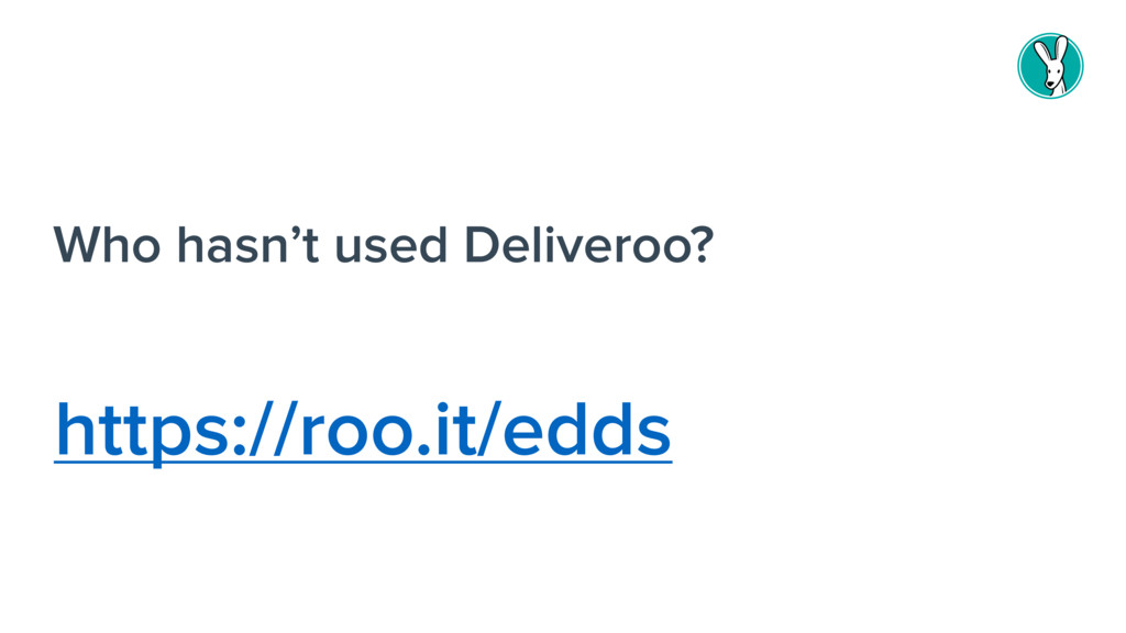 Who hasn't used Deliveroo? https://roo.it/edds