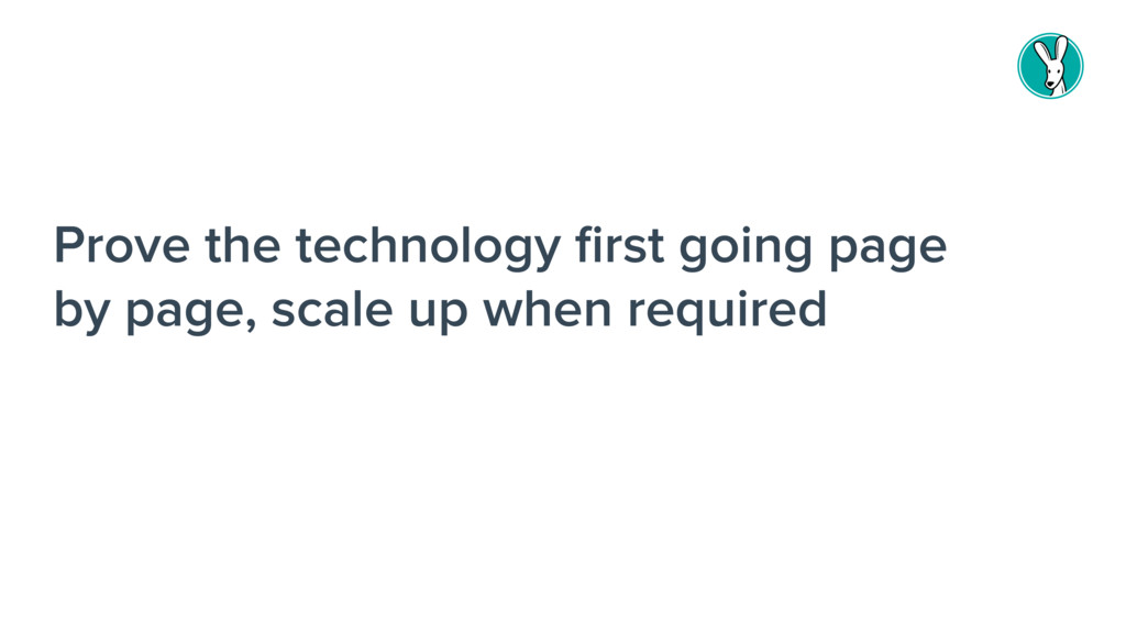 Prove the technology first going page by page, s...