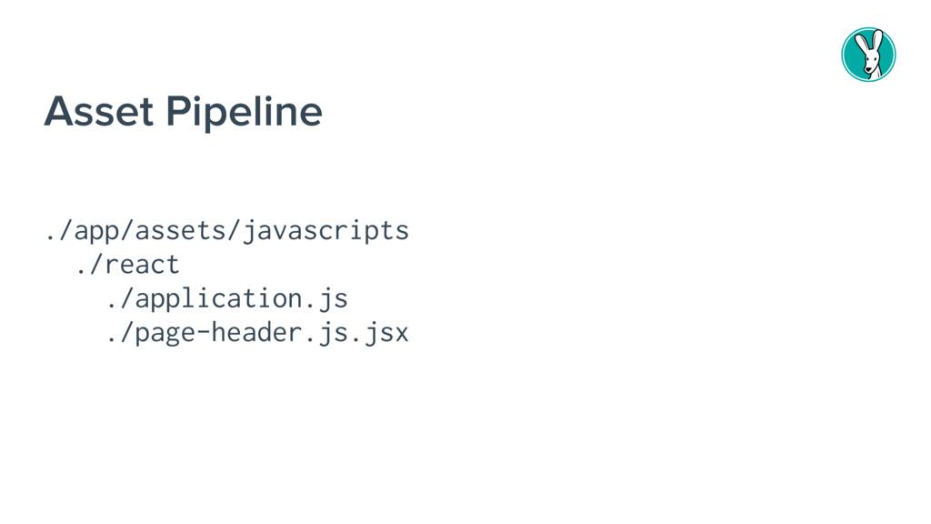 Asset Pipeline ./app/assets/javascripts ./react...