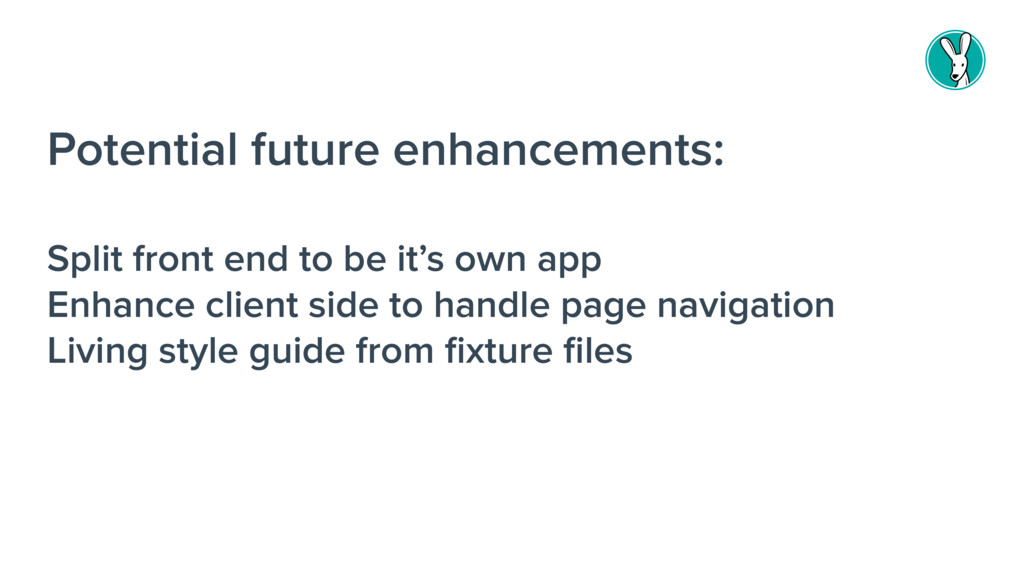 Potential future enhancements: Split front end ...