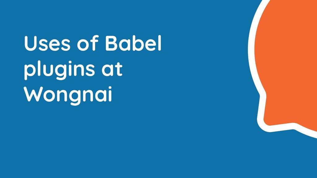 Uses of Babel plugins at Wongnai