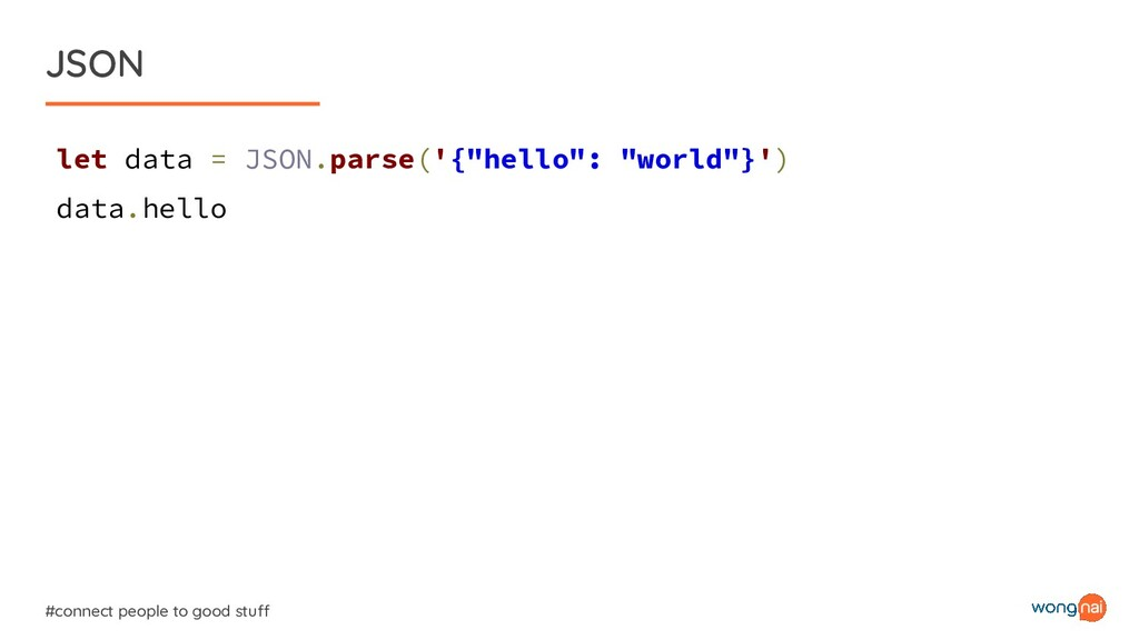 JSON #connect people to good stuff let data = J...
