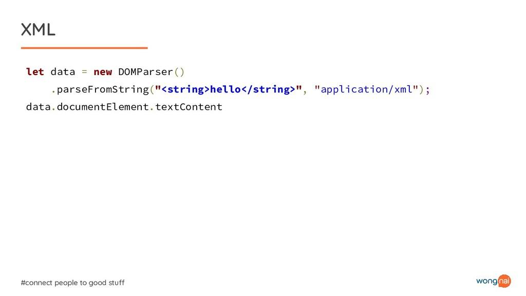 XML #connect people to good stuff let data = ne...