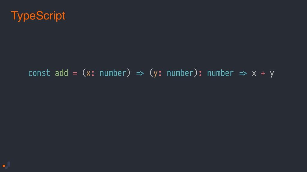 const add = (x: number) !=> (y: number): number...