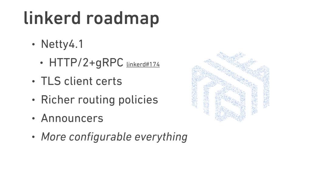 linkerd roadmap • Netty4.1 • HTTP/2+gRPC linker...