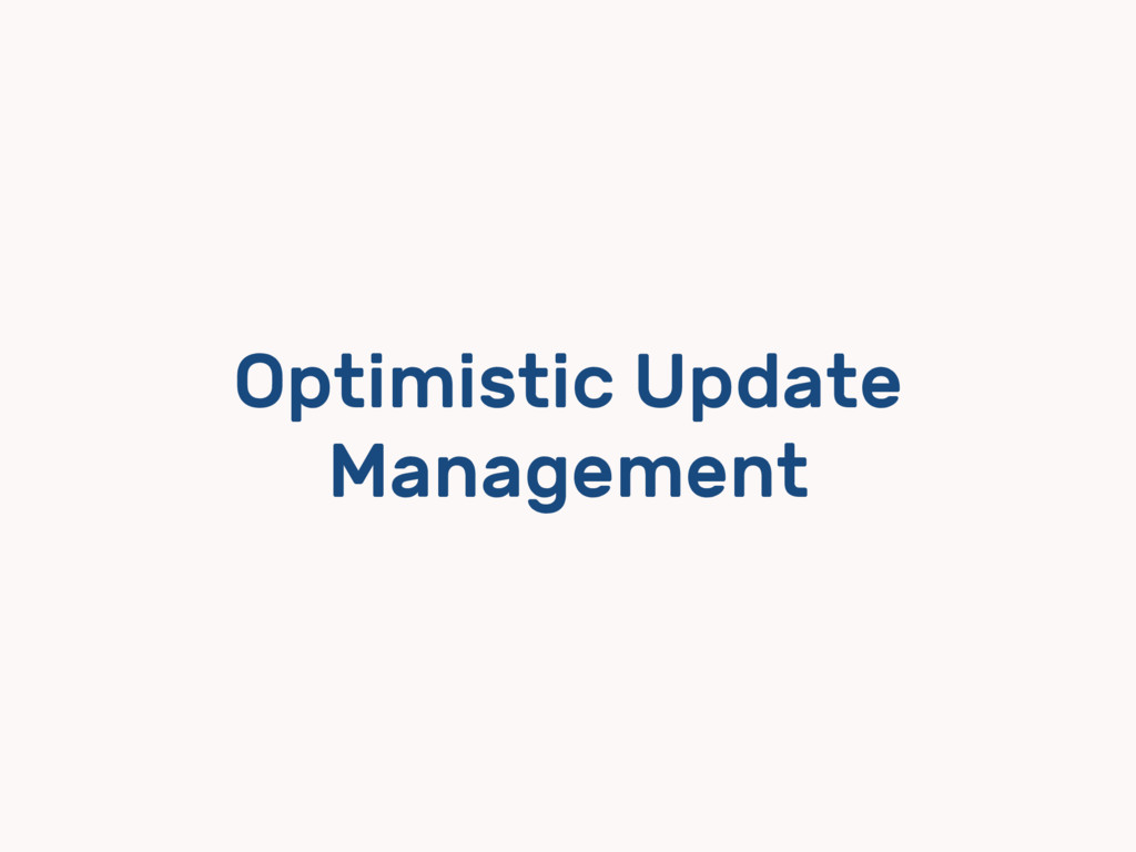 Optimistic Update Management