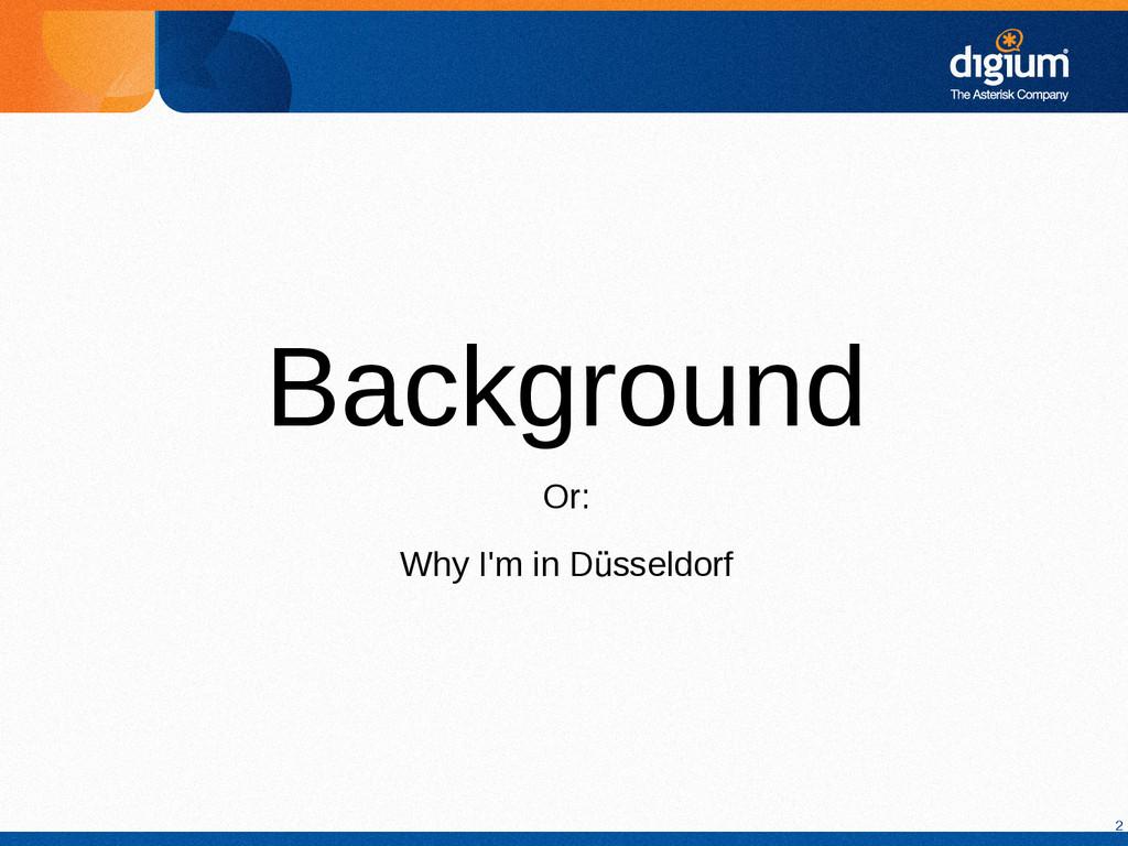 2 Background Or: Why I'm in Düsseldorf