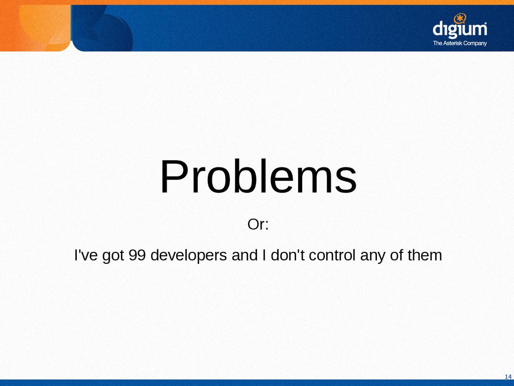 14 Problems Or: I've got 99 developers and I do...