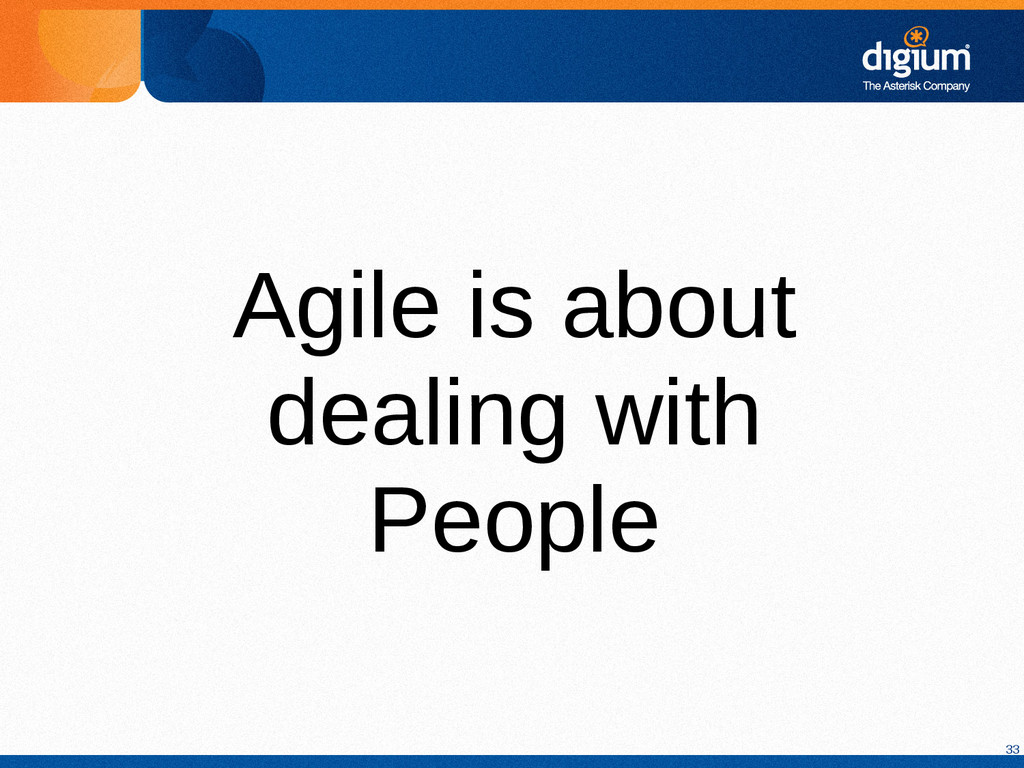 33 Agile is about dealing with People