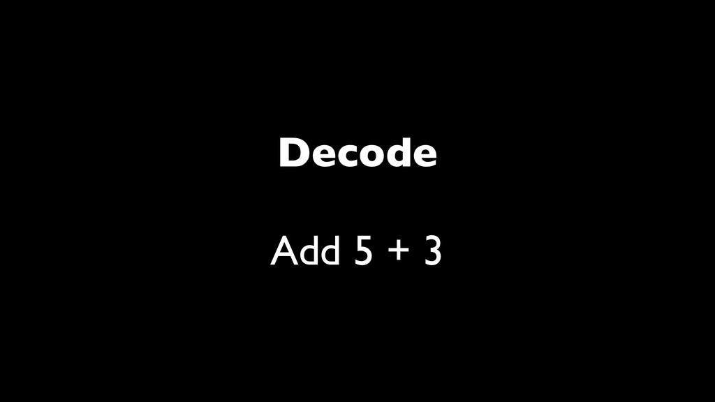 Decode Add 5 + 3