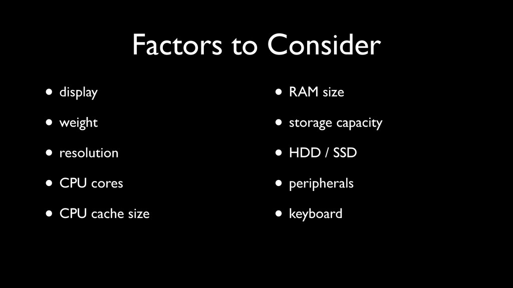 Factors to Consider • display • weight • resolu...