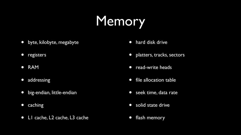 Memory • byte, kilobyte, megabyte • registers •...