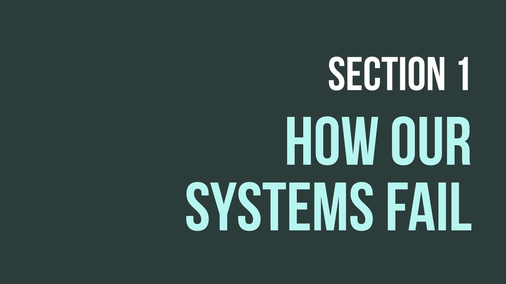 HOW OUR SYSTEMS FAIL SECTION 1