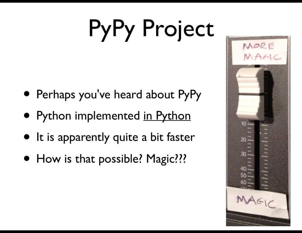 PyPy Project • Perhaps you've heard about PyPy ...