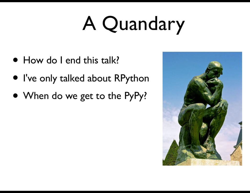 A Quandary • How do I end this talk? • I've onl...