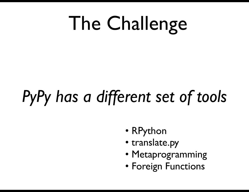 The Challenge PyPy has a different set of tools...