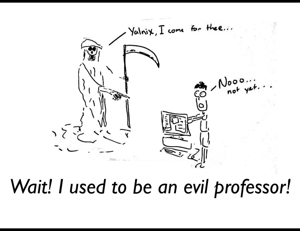 Wait! I used to be an evil professor!