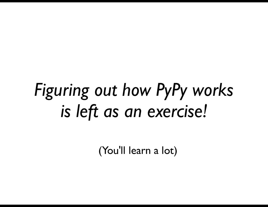 Figuring out how PyPy works is left as an exerc...