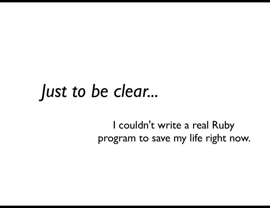 Just to be clear... I couldn't write a real Rub...