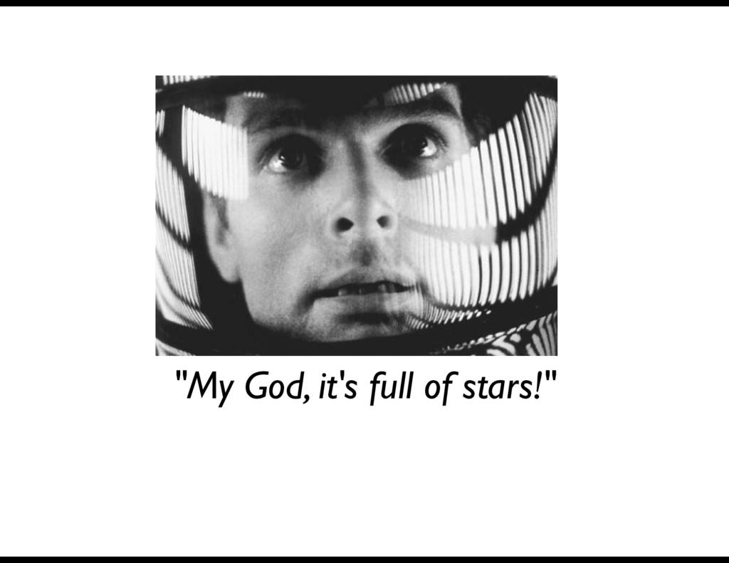"""My God, it's full of stars!"""