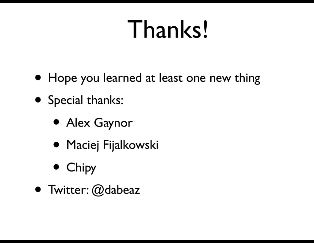 Thanks! • Hope you learned at least one new thi...