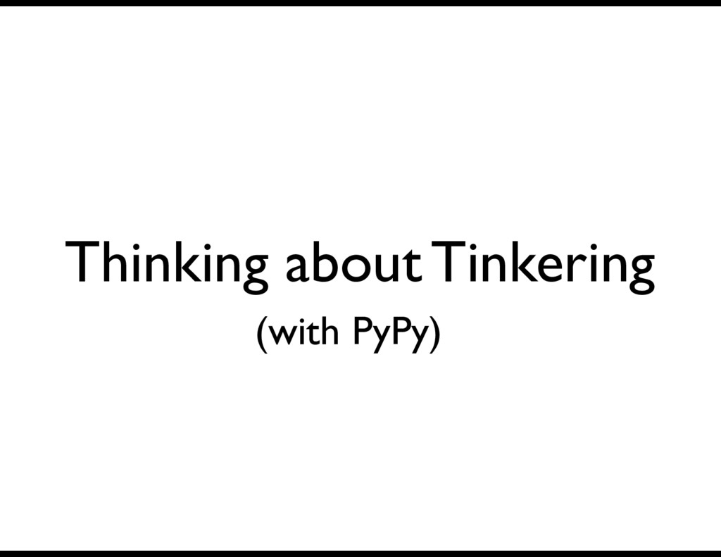 Thinking about Tinkering (with PyPy)