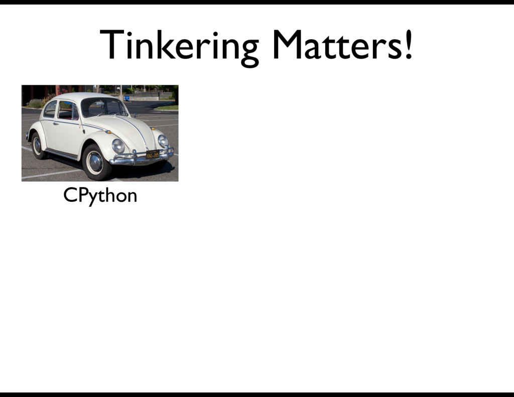 Tinkering Matters! CPython