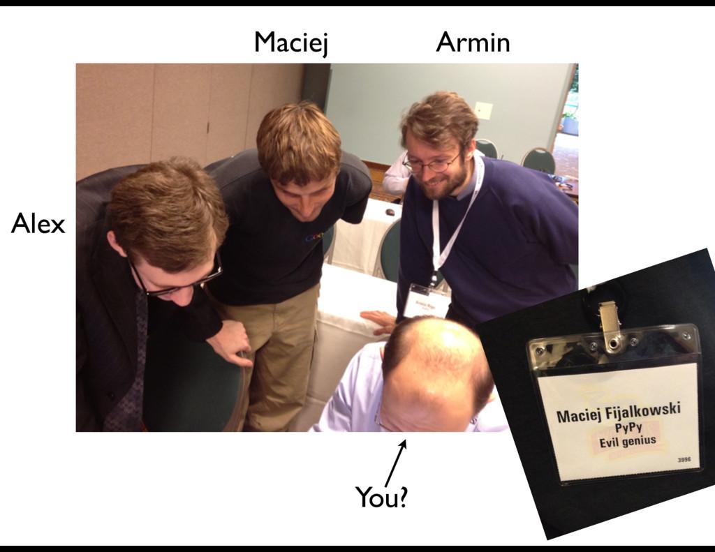 Armin Maciej Alex You?