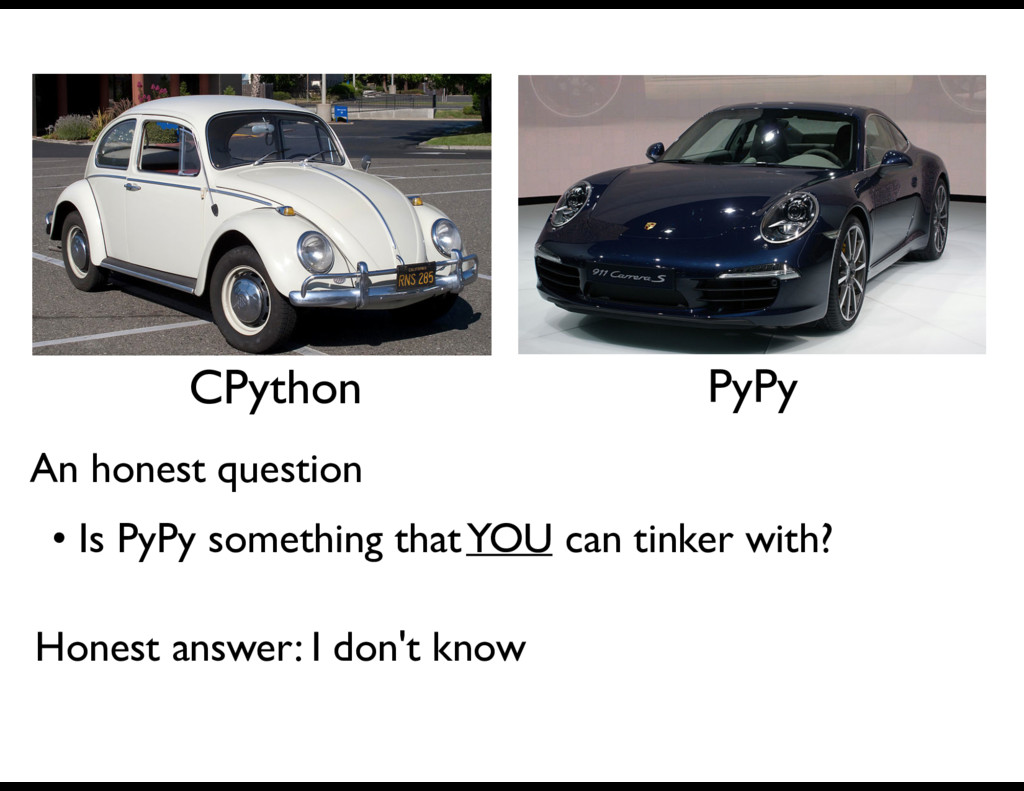 CPython PyPy An honest question • Is PyPy somet...