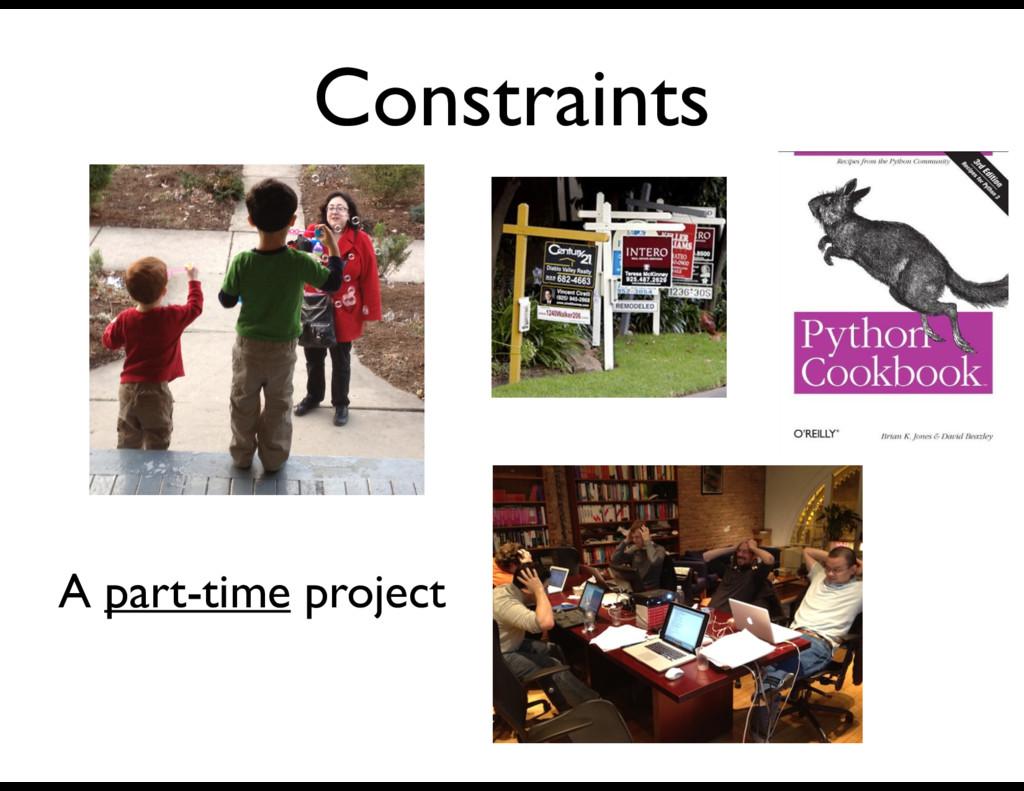 Constraints A part-time project
