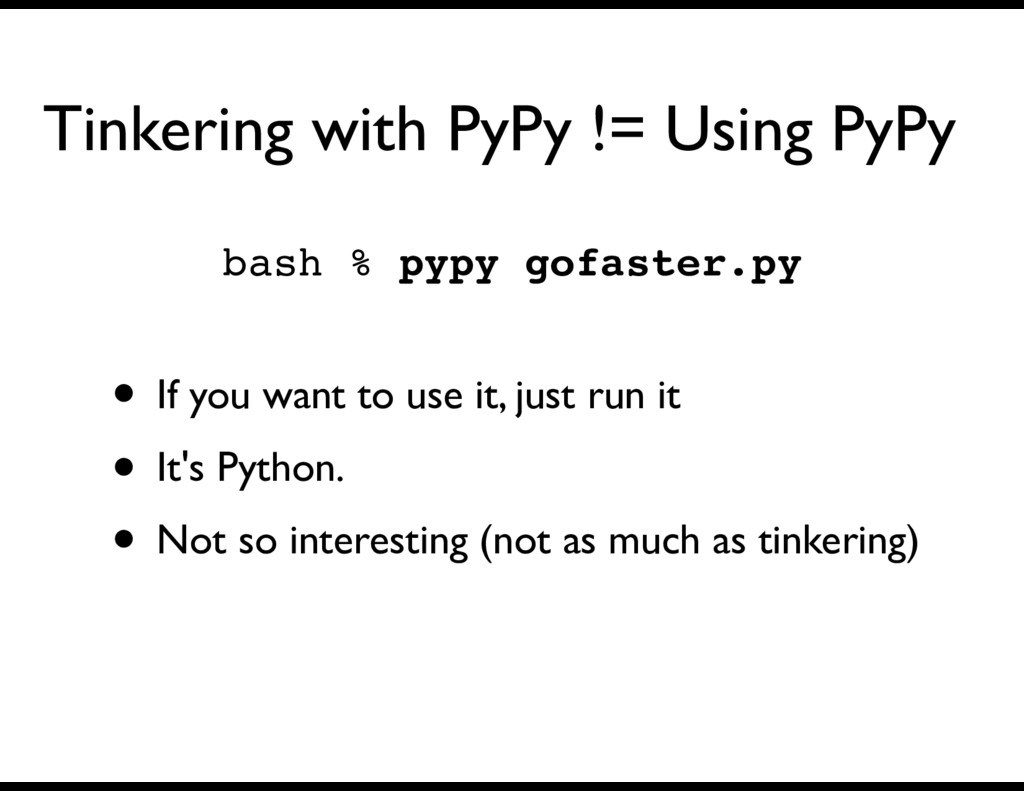 Tinkering with PyPy != Using PyPy • If you want...