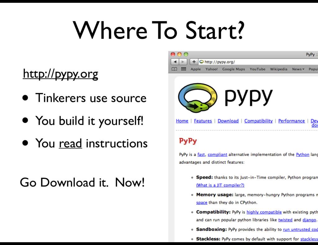 Where To Start? • Tinkerers use source • You bu...