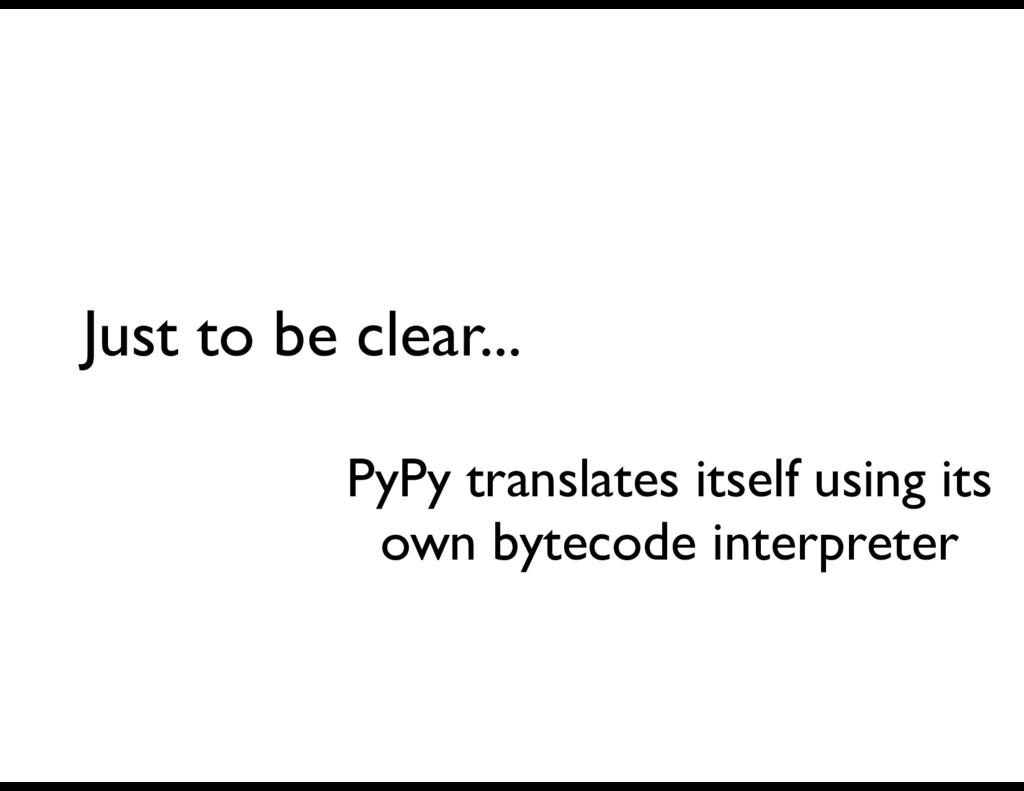 Just to be clear... PyPy translates itself usin...