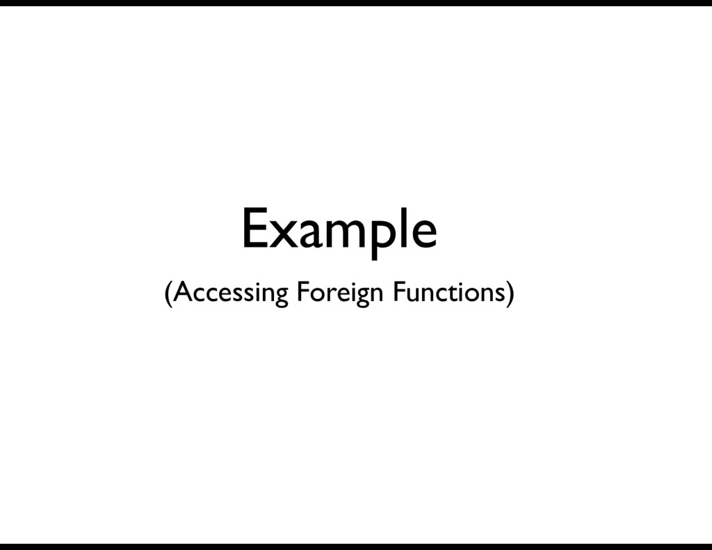 Example (Accessing Foreign Functions)