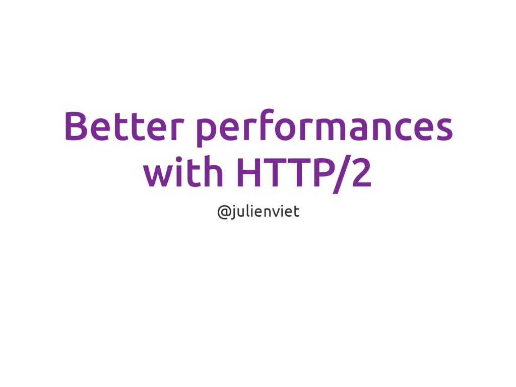 Better performances with HTTP/2 @julienviet