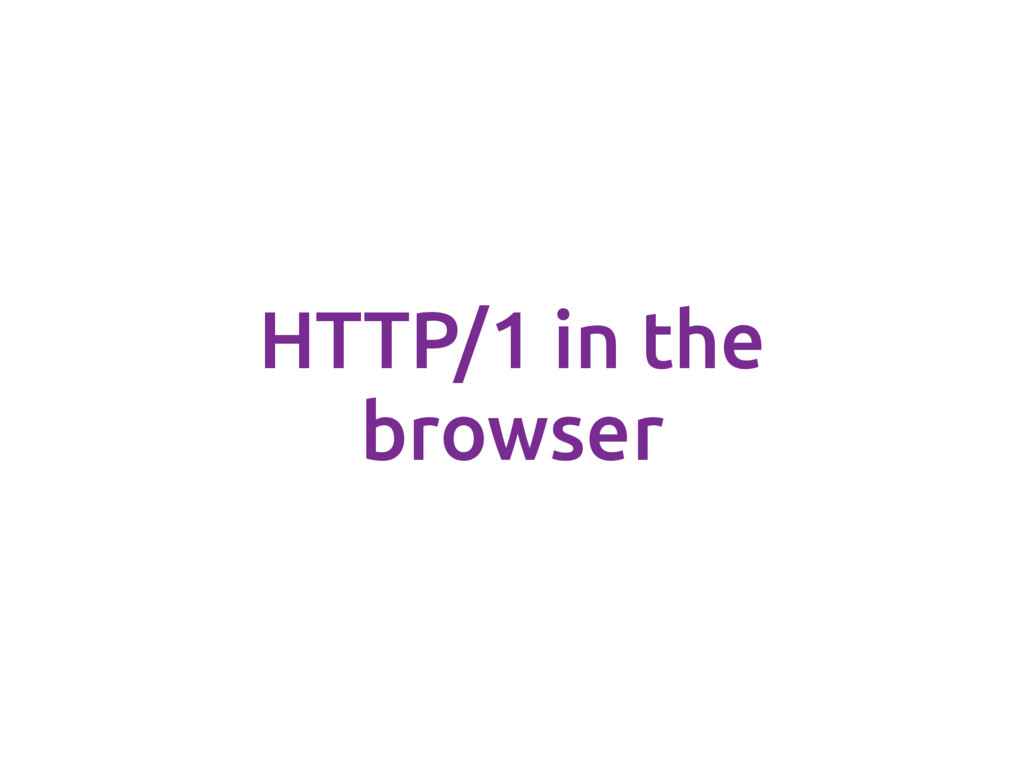 HTTP/1 in the browser