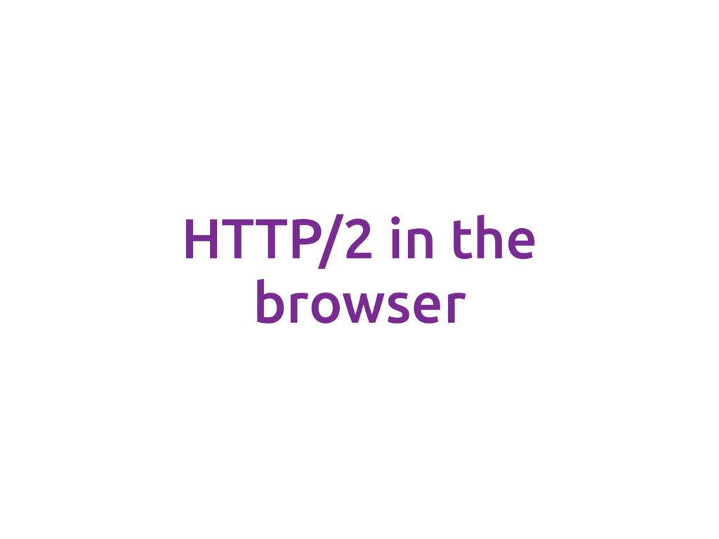 HTTP/2 in the browser