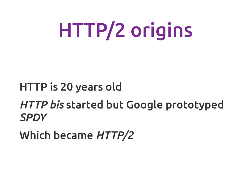 HTTP/2 origins HTTP is 20 years old HTTP bis st...