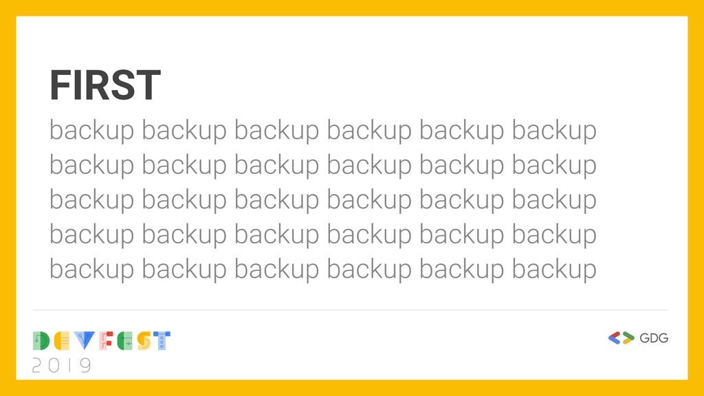 FIRST backup backup backup backup backup backup...