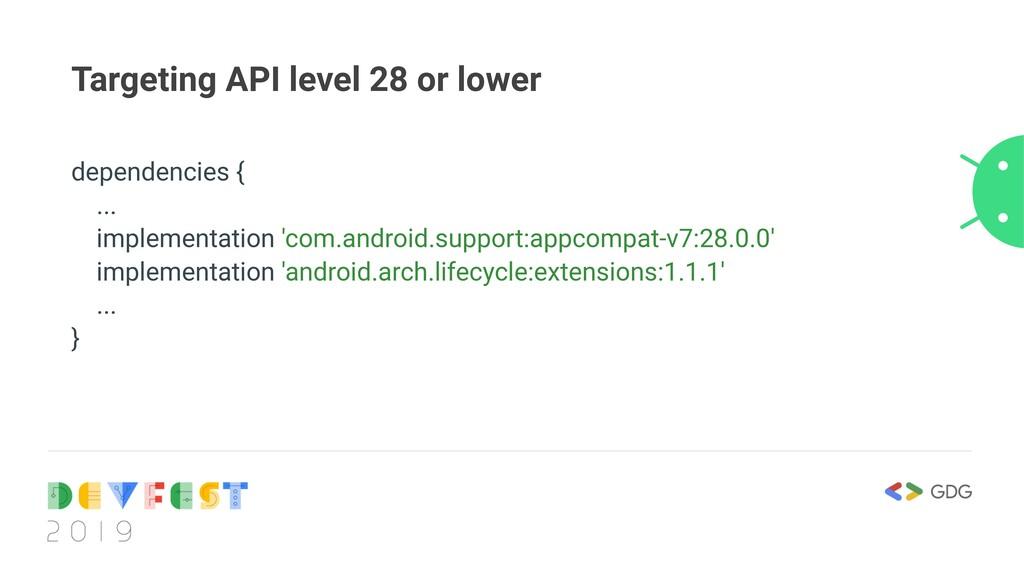 Targeting API level 28 or lower dependencies { ...